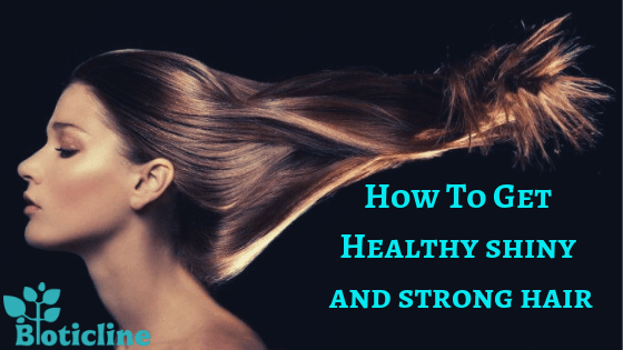 how to get healthy shiny and strong hair